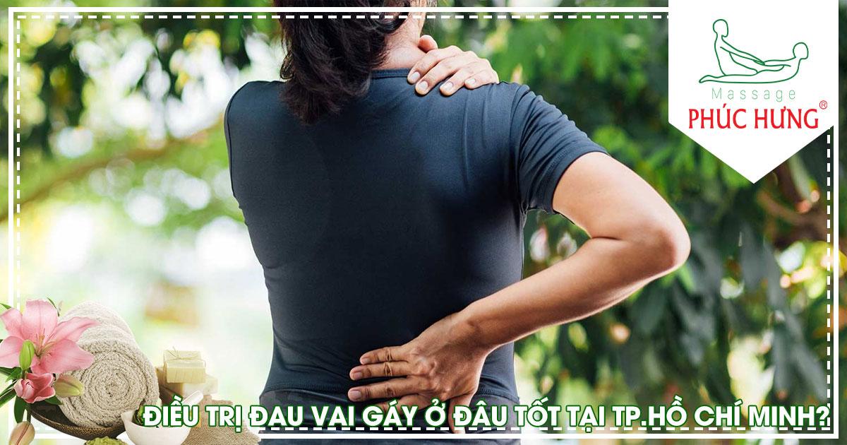 Điều trị đau vai gáy ở đâu tốt tại Tp.Hồ Chí Minh?