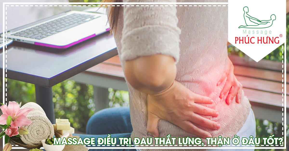 Massage điều trị đau thắt lưng, thận ở đâu tốt?