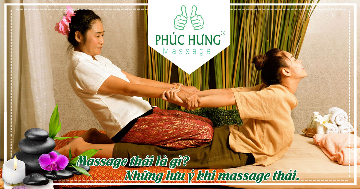 Massage thái là gì? Những lưu ý khi massage thái.