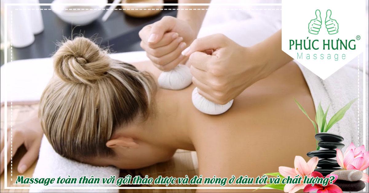Massage toàn thân với gối thảo dược và đá nóng ở đâu tốt và chất lượng?