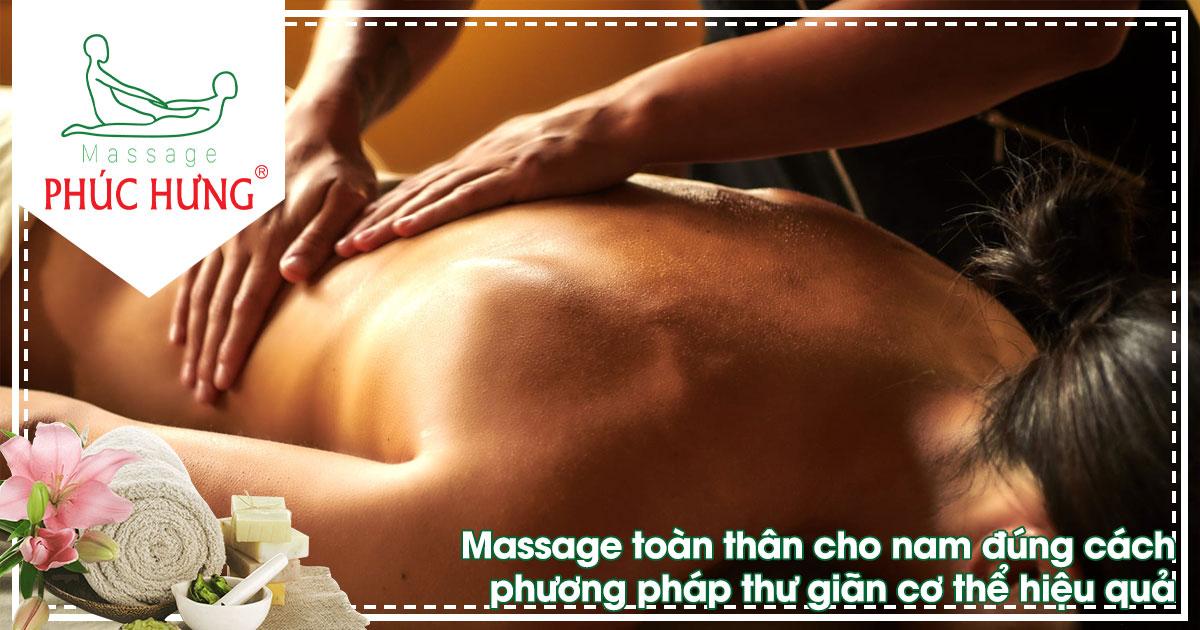 Massage toàn thân cho nam đúng cách phương pháp thư giãn cơ thể hiệu quả