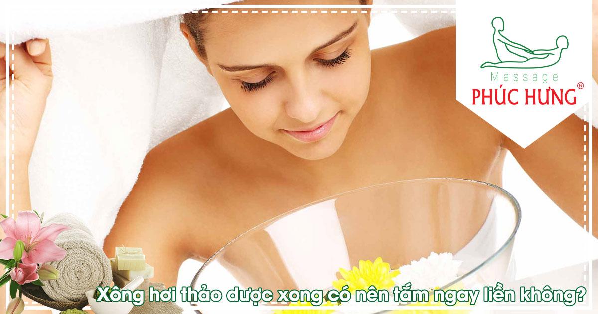 Xông hơi thảo dược xong có nên tắm ngay liền không?