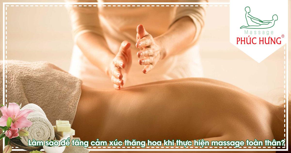 Làm sao để tăng cảm xúc thăng hoa khi thực hiện massage toàn thân?