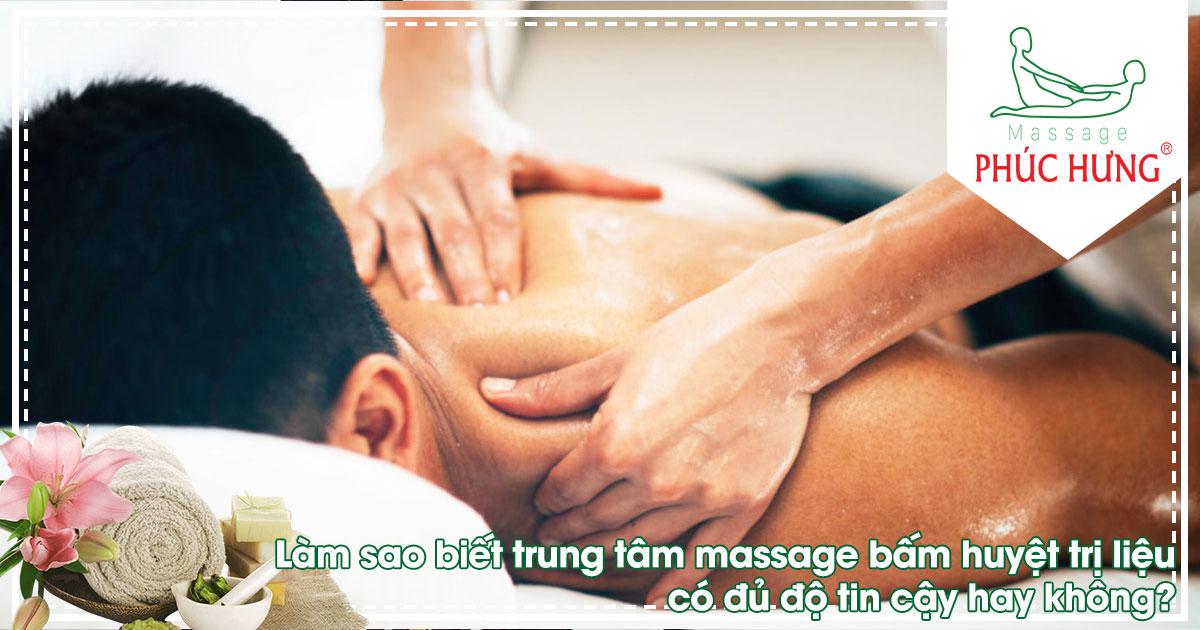 Làm sao biết trung tâm massage bấm huyệt trị liệu có đủ độ tin cậy hay không?