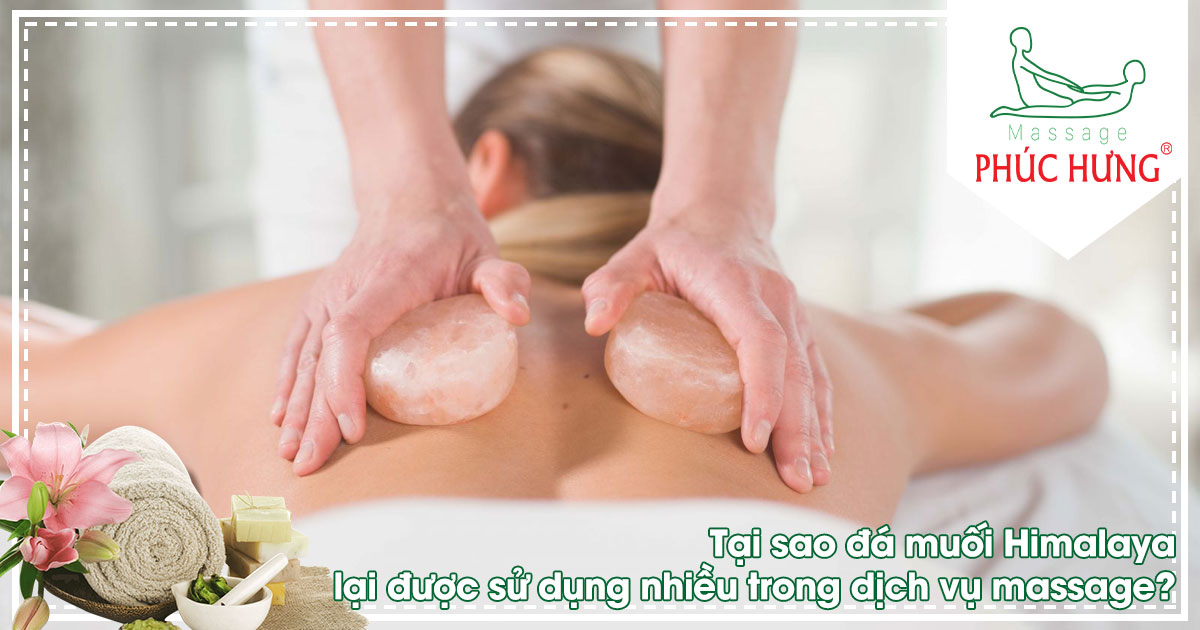 Tại sao đá muối Himalaya lại được sử dụng nhiều trong dịch vụ massage?