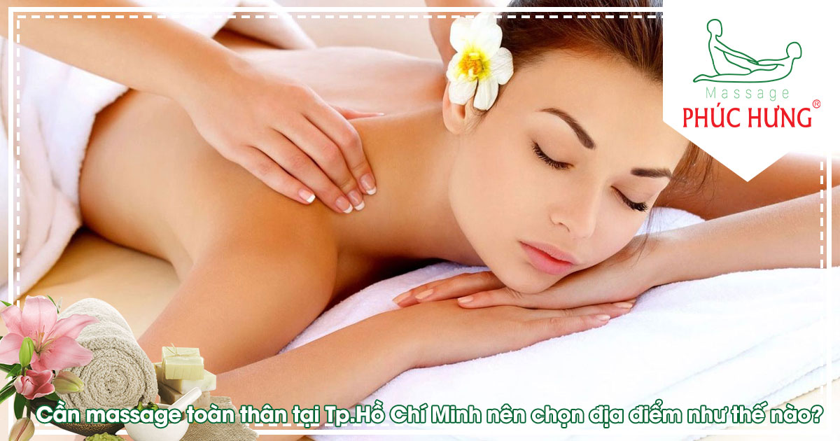 Cần massage toàn thân tại Tp.Hồ Chí Minh nên chọn địa điểm như thế nào?