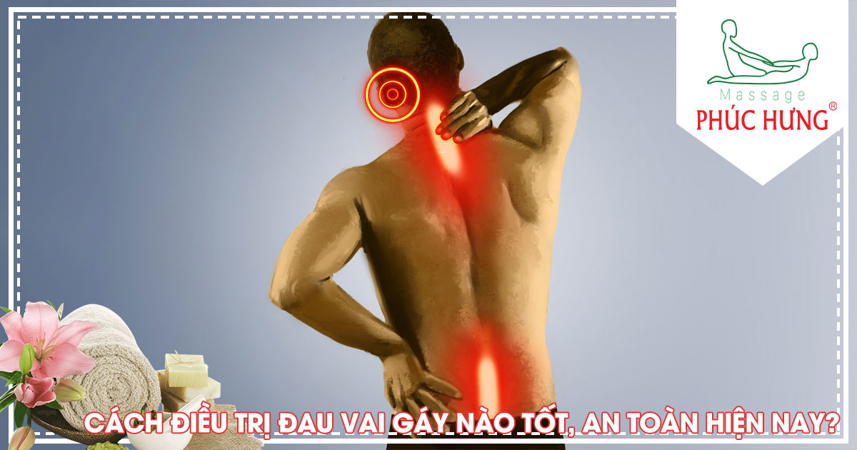 Cách điều trị đau vai gáy nào tốt, an toàn hiện nay?
