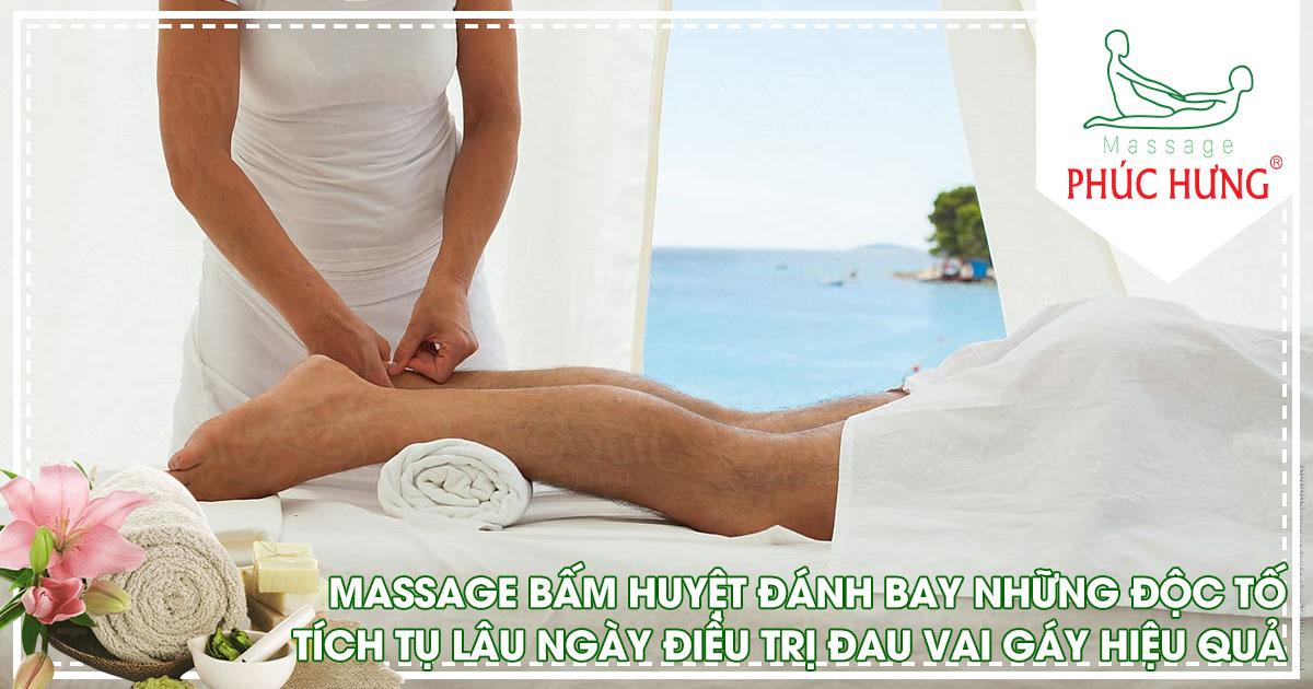 Massage bấm huyệt đánh bay những độc tố tích tụ lâu ngày điều trị đau vai gáy hiệu quả