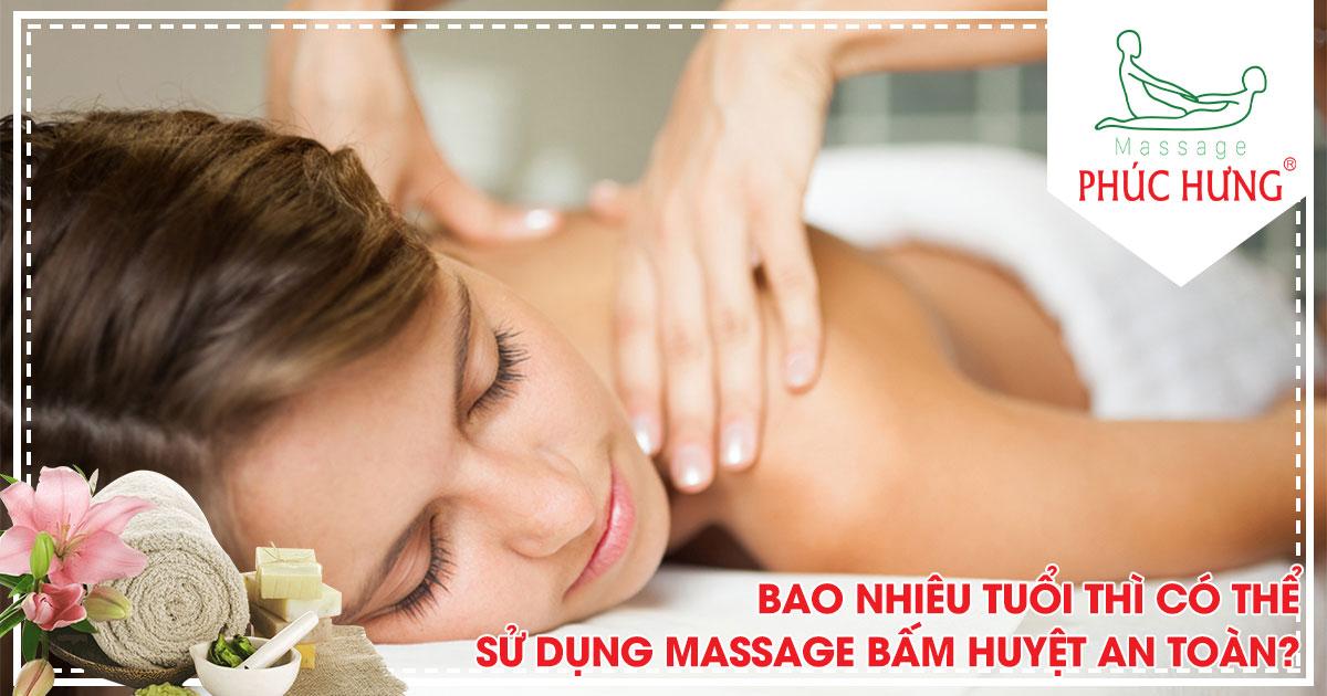 Bao nhiêu tuổi thì có thể sử dụng massage bấm huyệt an toàn?